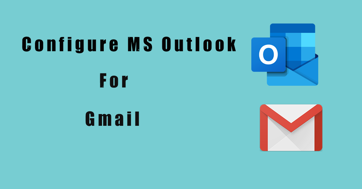 How to Configure MS Outlook for Gmail ?
